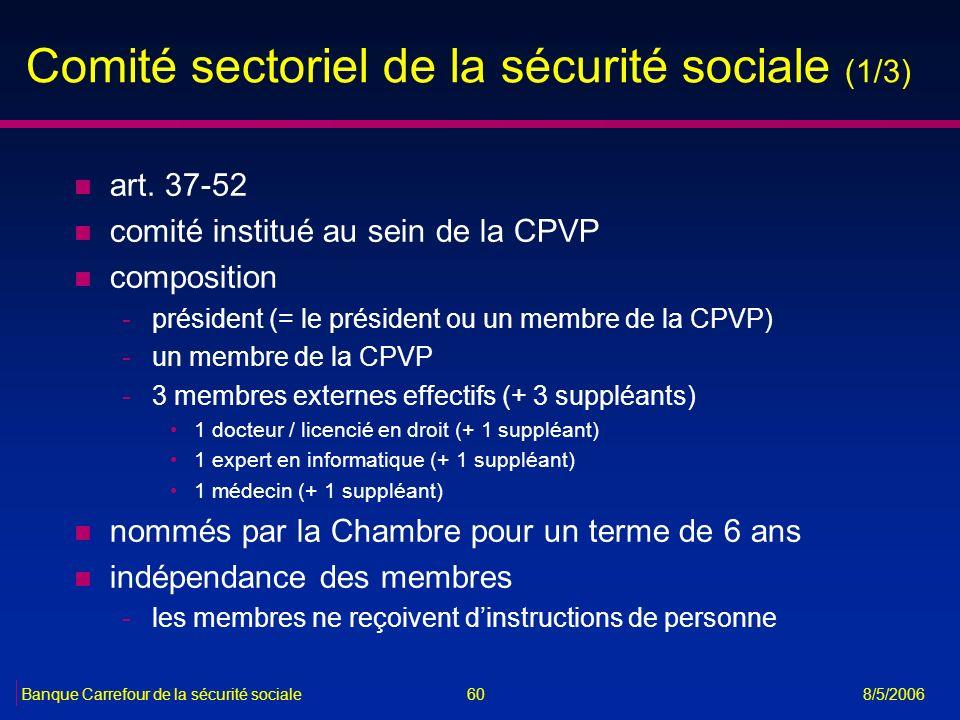 60Banque Carrefour de la sécurité sociale 8/5/2006 Comité sectoriel de la sécurité sociale (1/3) n art. 37-52 n comité institué au sein de la CPVP n c