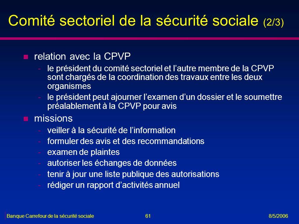 61Banque Carrefour de la sécurité sociale 8/5/2006 Comité sectoriel de la sécurité sociale (2/3) n relation avec la CPVP -le président du comité secto