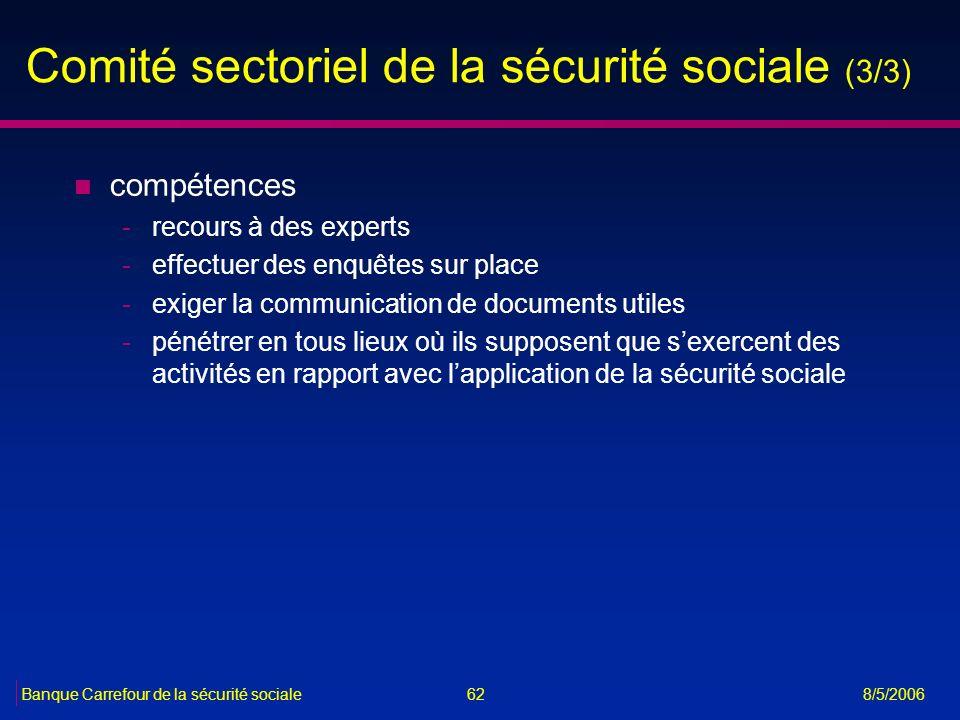 62Banque Carrefour de la sécurité sociale 8/5/2006 Comité sectoriel de la sécurité sociale (3/3) n compétences -recours à des experts -effectuer des e