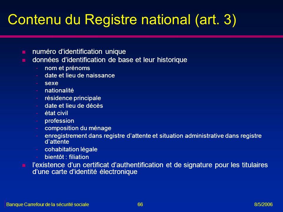 66Banque Carrefour de la sécurité sociale 8/5/2006 Contenu du Registre national (art. 3) n numéro didentification unique n données didentification de