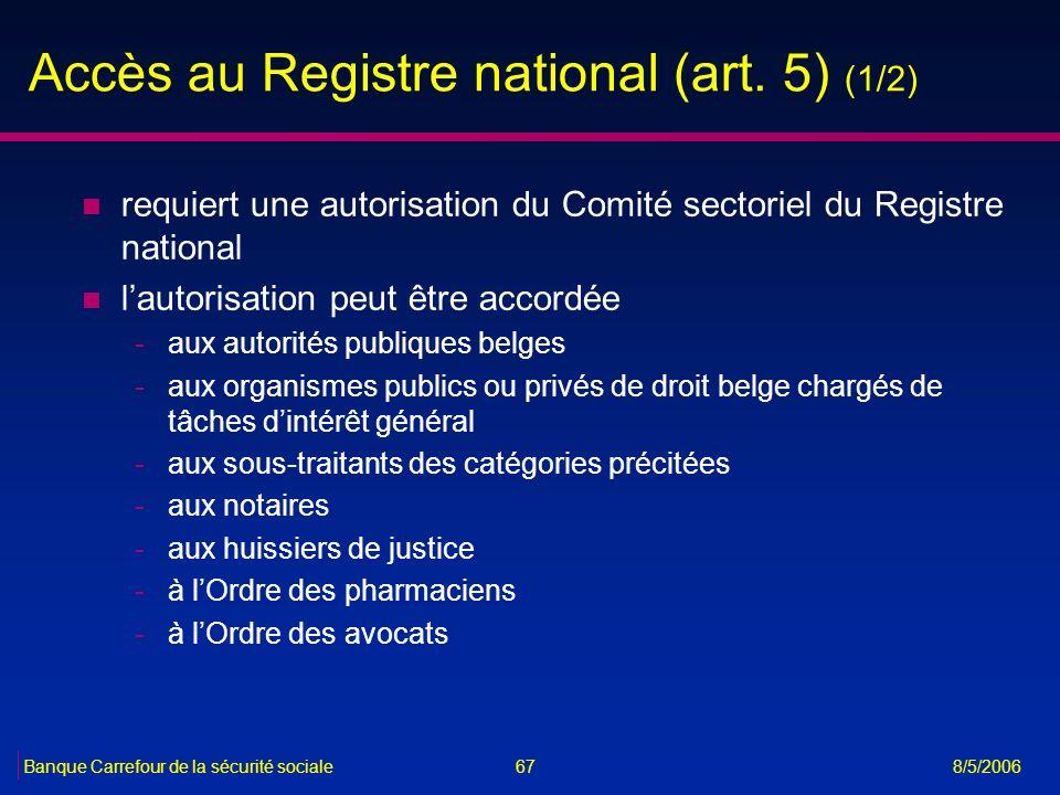 67Banque Carrefour de la sécurité sociale 8/5/2006 Accès au Registre national (art. 5) (1/2) n requiert une autorisation du Comité sectoriel du Regist