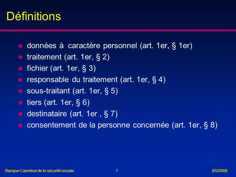 7Banque Carrefour de la sécurité sociale 8/5/2006 Définitions n données à caractère personnel (art. 1er, § 1er) n traitement (art. 1er, § 2) n fichier