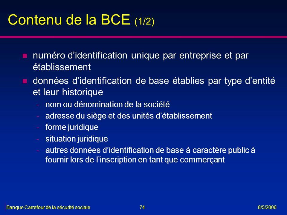 74Banque Carrefour de la sécurité sociale 8/5/2006 Contenu de la BCE (1/2) n numéro didentification unique par entreprise et par établissement n donné