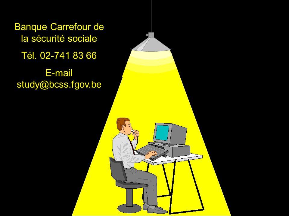 Banque Carrefour de la sécurité sociale Tél. 02-741 83 66 E-mail study@bcss.fgov.be