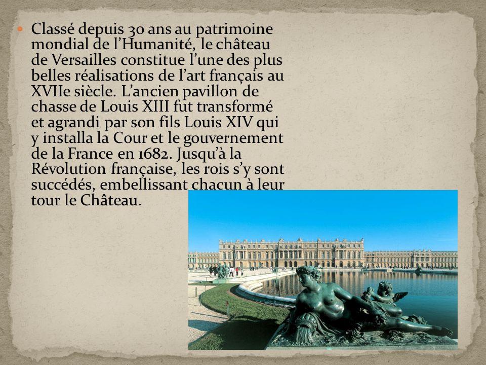 Classé depuis 30 ans au patrimoine mondial de lHumanité, le château de Versailles constitue lune des plus belles réalisations de lart français au XVII