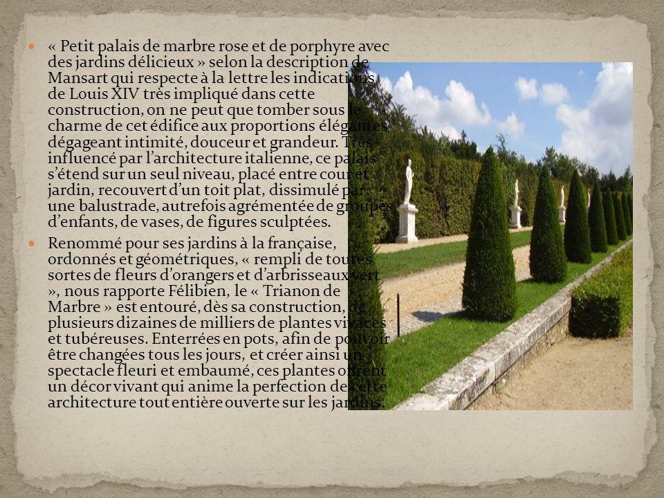 « Petit palais de marbre rose et de porphyre avec des jardins délicieux » selon la description de Mansart qui respecte à la lettre les indications de
