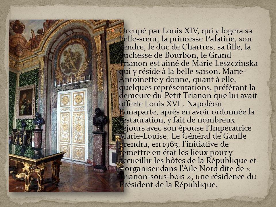 Occupé par Louis XIV, qui y logera sa belle-sœur, la princesse Palatine, son gendre, le duc de Chartres, sa fille, la duchesse de Bourbon, le Grand Tr