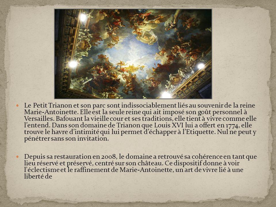 Le Petit Trianon et son parc sont indissociablement liés au souvenir de la reine Marie-Antoinette. Elle est la seule reine qui ait imposé son goût per