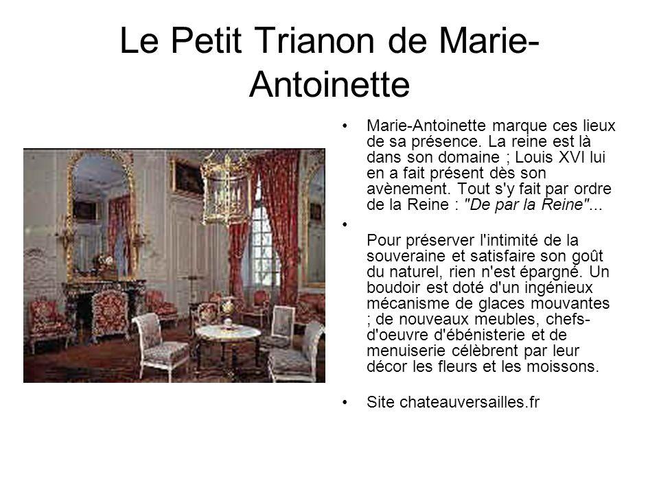 Le Petit Trianon de Marie- Antoinette Marie-Antoinette marque ces lieux de sa présence.