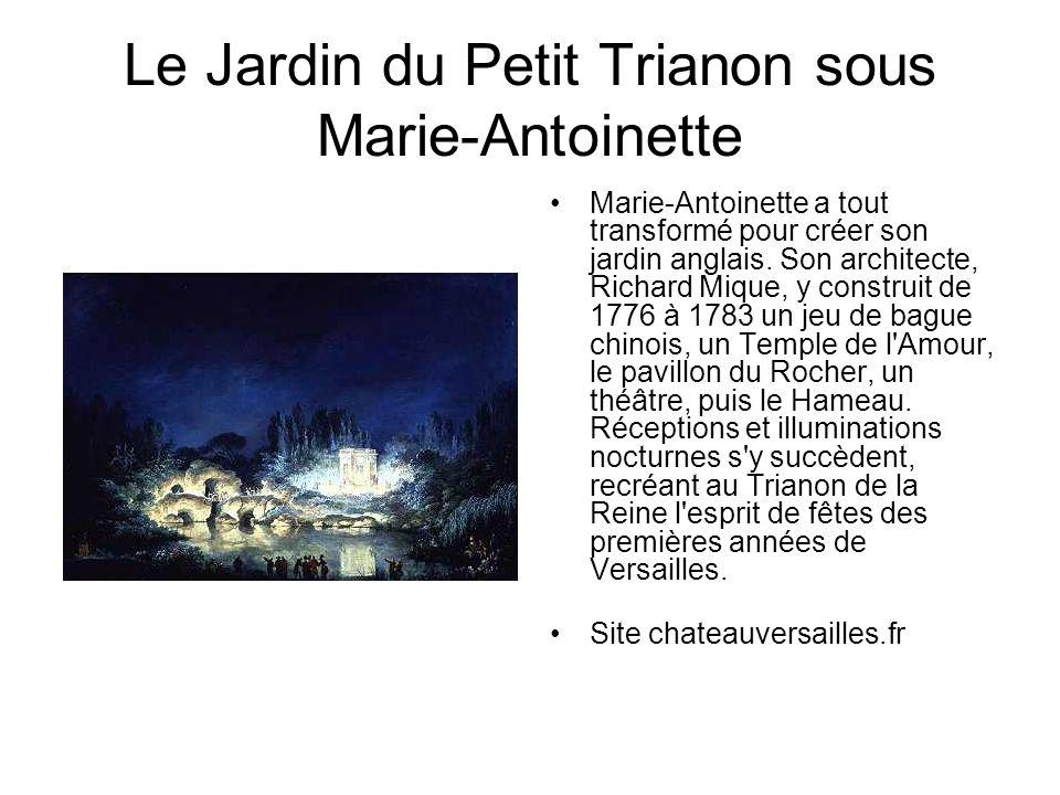 Le Jardin du Petit Trianon sous Marie-Antoinette Marie-Antoinette a tout transformé pour créer son jardin anglais.