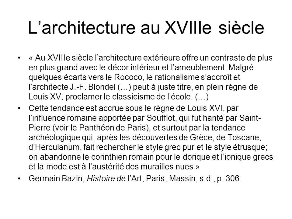 Larchitecture au XVIIIe siècle « Au XVIIIe siècle larchitecture extérieure offre un contraste de plus en plus grand avec le décor intérieur et lameublement.