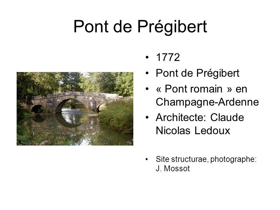 Pont de Prégibert 1772 Pont de Prégibert « Pont romain » en Champagne-Ardenne Architecte: Claude Nicolas Ledoux Site structurae, photographe: J.