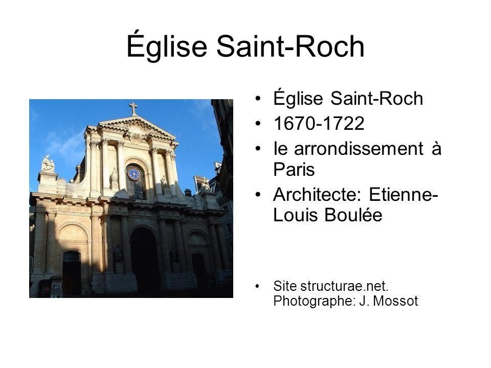 Église Saint-Roch 1670-1722 Ie arrondissement à Paris Architecte: Etienne- Louis Boulée Site structurae.net.