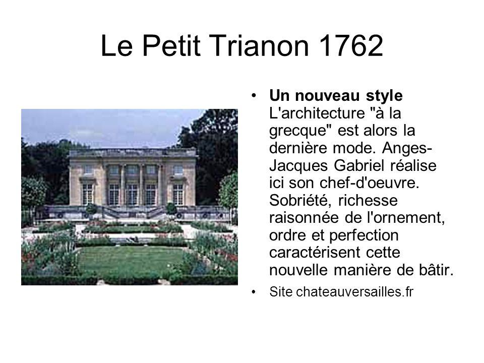 Le Petit Trianon 1762 Un nouveau style L architecture à la grecque est alors la dernière mode.