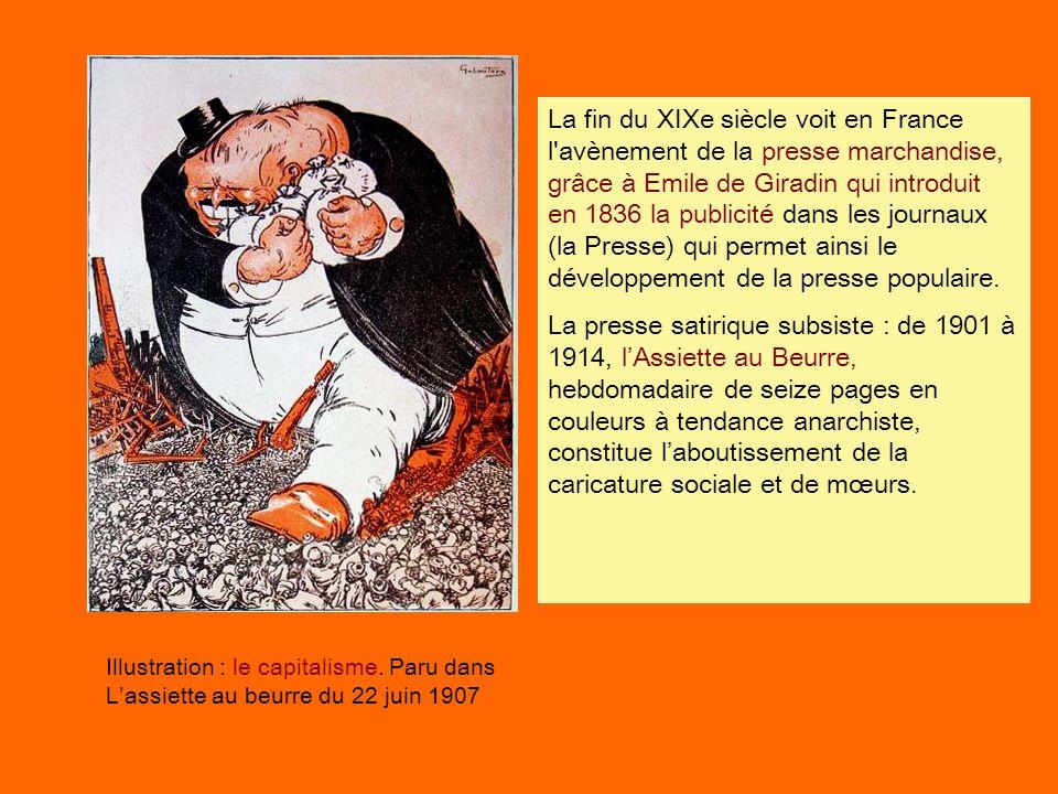 Illustration : le capitalisme. Paru dans Lassiette au beurre du 22 juin 1907 La fin du XIXe siècle voit en France l'avènement de la presse marchandise