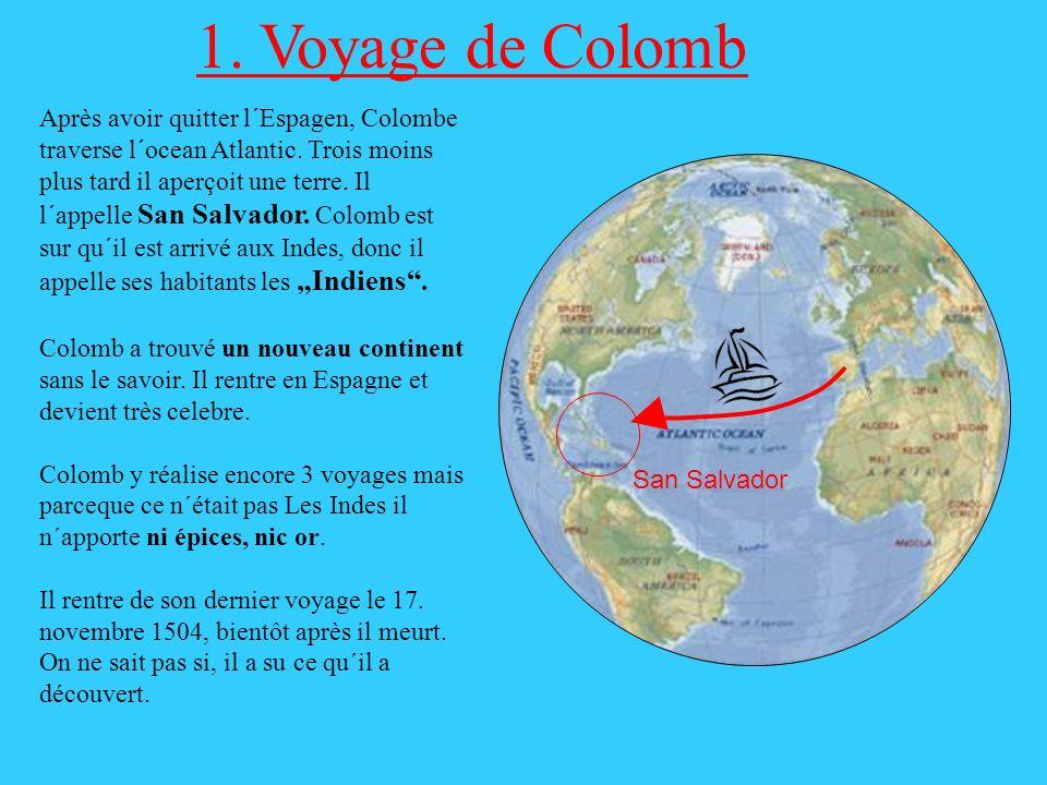 San Salvador 1.Voyage de Colomb Après avoir quitter l´Espagen, Colombe traverse l´ocean Atlantic.