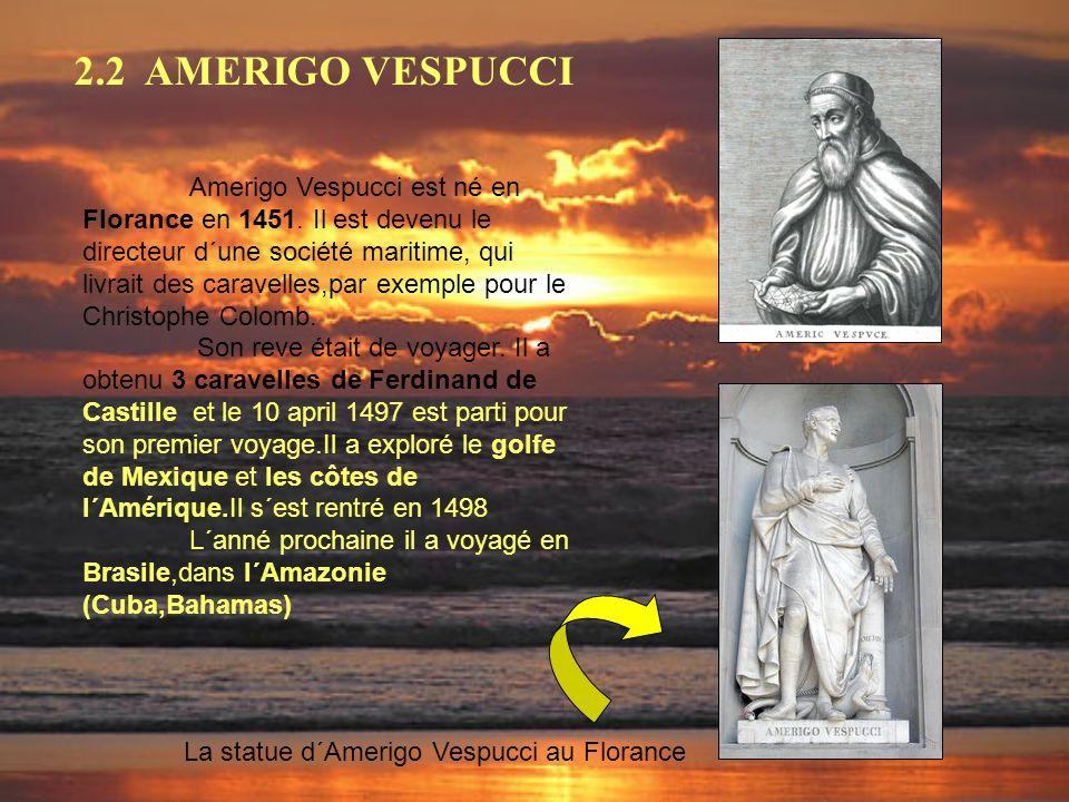 2.2 AMERIGO VESPUCCI Amerigo Vespucci est né en Florance en 1451.
