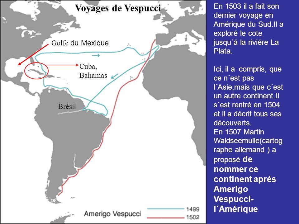 En 1503 il a fait son dernier voyage en Amérique du Sud.Il a exploré le cote jusqu´á la riviére La Plata.