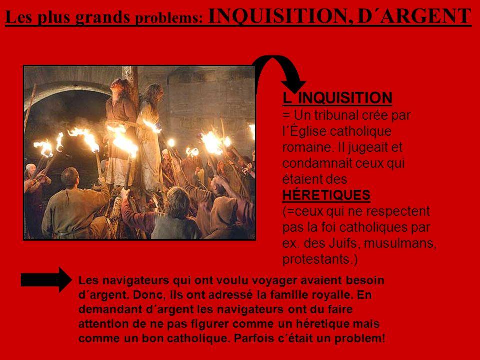 Les plus grands problems: INQUISITION, D´ARGENT L´INQUISITION = Un tribunal crée par l´Église catholique romaine.