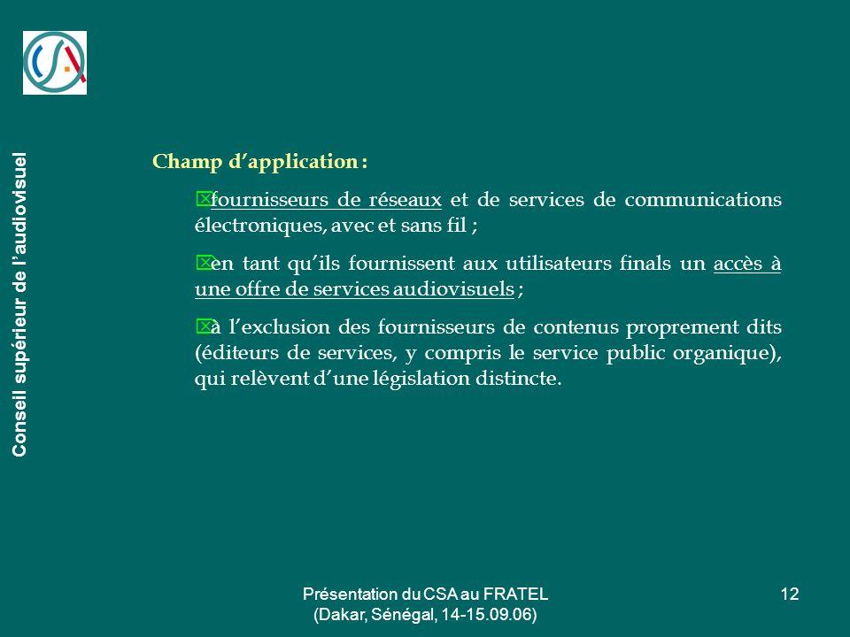 Présentation du CSA au FRATEL (Dakar, Sénégal, 14-15.09.06) 12 Conseil supérieur de laudiovisuel Champ dapplication : fournisseurs de réseaux et de se