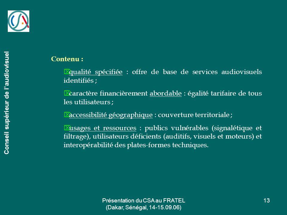 Présentation du CSA au FRATEL (Dakar, Sénégal, 14-15.09.06) 13 Conseil supérieur de laudiovisuel Contenu : qualité spécifiée : offre de base de servic