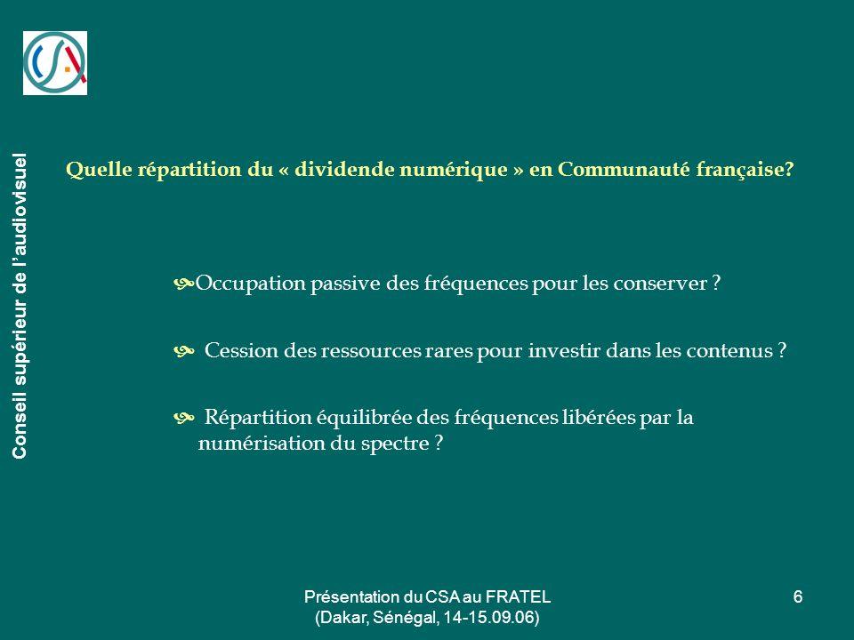 Présentation du CSA au FRATEL (Dakar, Sénégal, 14-15.09.06) 6 Conseil supérieur de laudiovisuel Quelle répartition du « dividende numérique » en Commu