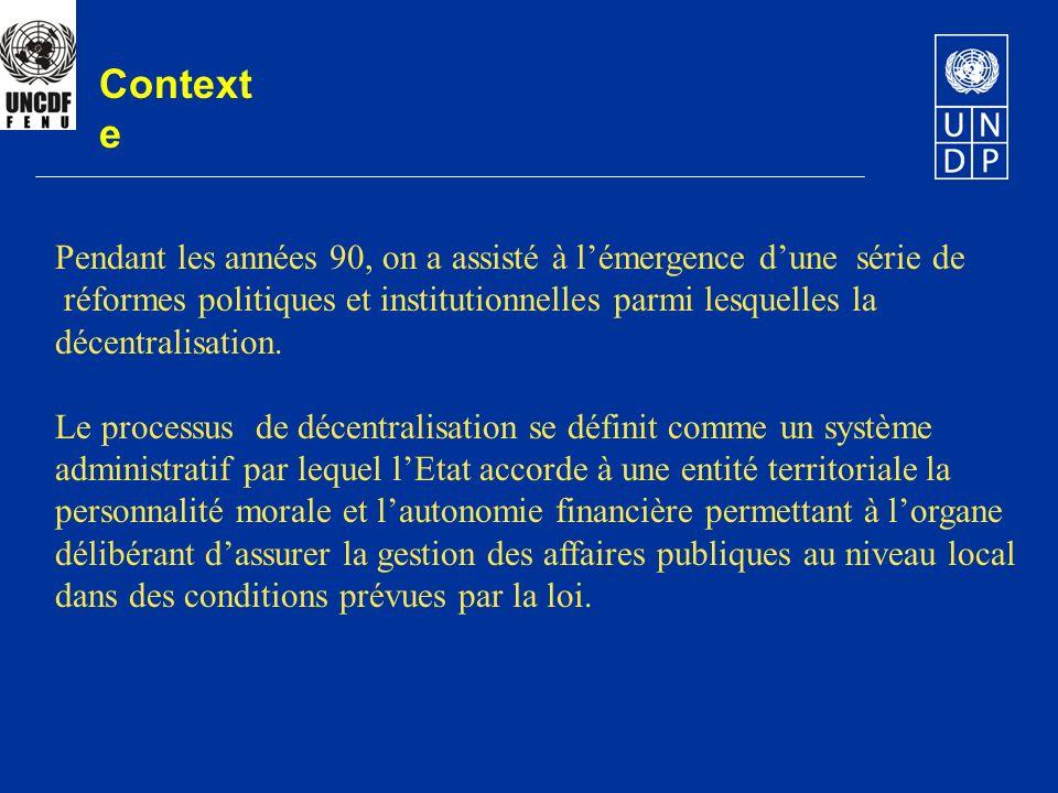 Context e Pendant les années 90, on a assisté à lémergence dune série de réformes politiques et institutionnelles parmi lesquelles la décentralisation
