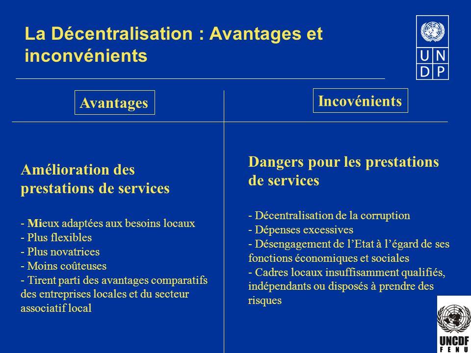 La Décentralisation : Avantages et inconvénients Avantages Incovénients Amélioration des prestations de services - Mieux adaptées aux besoins locaux -