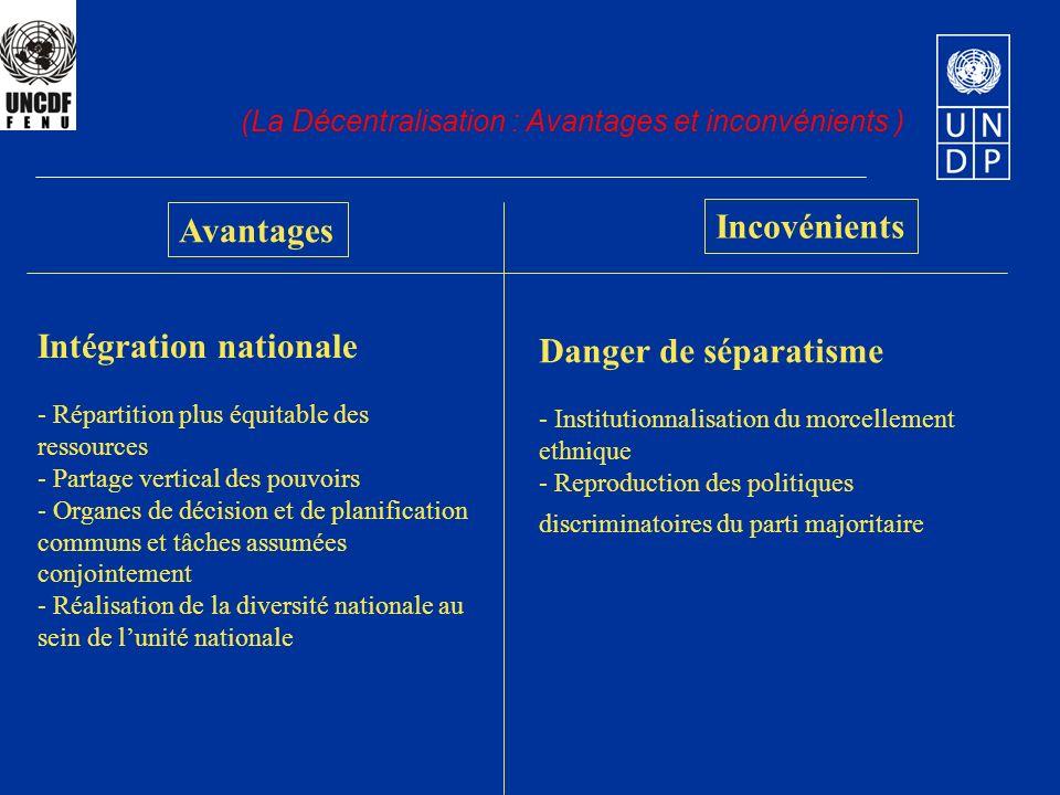 Avantages Incovénients (La Décentralisation : Avantages et inconvénients ) Intégration nationale - Répartition plus équitable des ressources - Partage