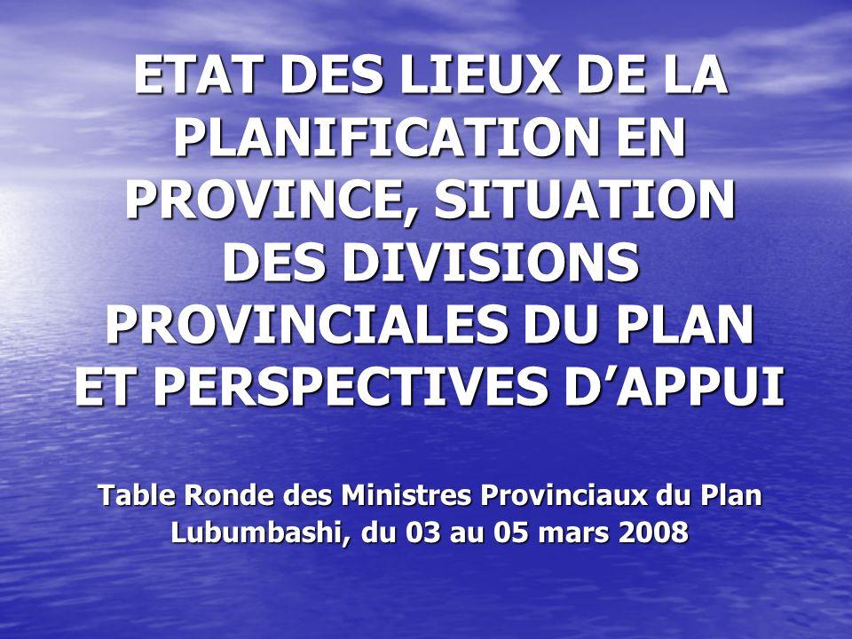 PLAN DE PRESENTATION 1.MISSIONS DE LA DIVISION PROVINCIALE DU PLAN 2.ORGANISATION DE LA PLANIFICATION EN PROVINCE 3.PROCESSUS DE PLANIFICATION ET DE SUIVI 4.SITUATION ACTUELLE DANS LES PROVINCES 5.PISTES DE SOLUTION