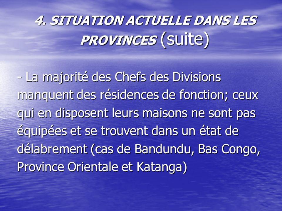 4. SITUATION ACTUELLE DANS LES PROVINCES (suite) - La majorité des Chefs des Divisions manquent des résidences de fonction; ceux qui en disposent leur