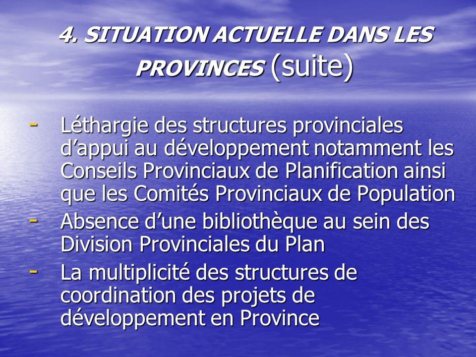 4. SITUATION ACTUELLE DANS LES PROVINCES (suite) - Léthargie des structures provinciales dappui au développement notamment les Conseils Provinciaux de