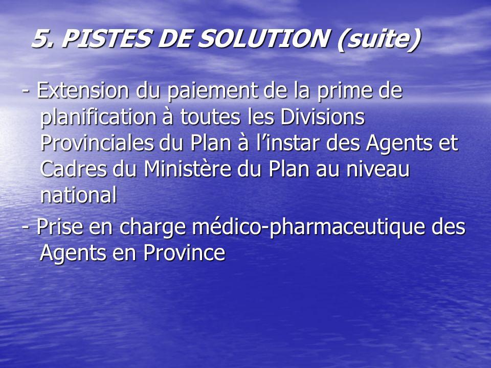5. PISTES DE SOLUTION (suite) - Extension du paiement de la prime de planification à toutes les Divisions Provinciales du Plan à linstar des Agents et