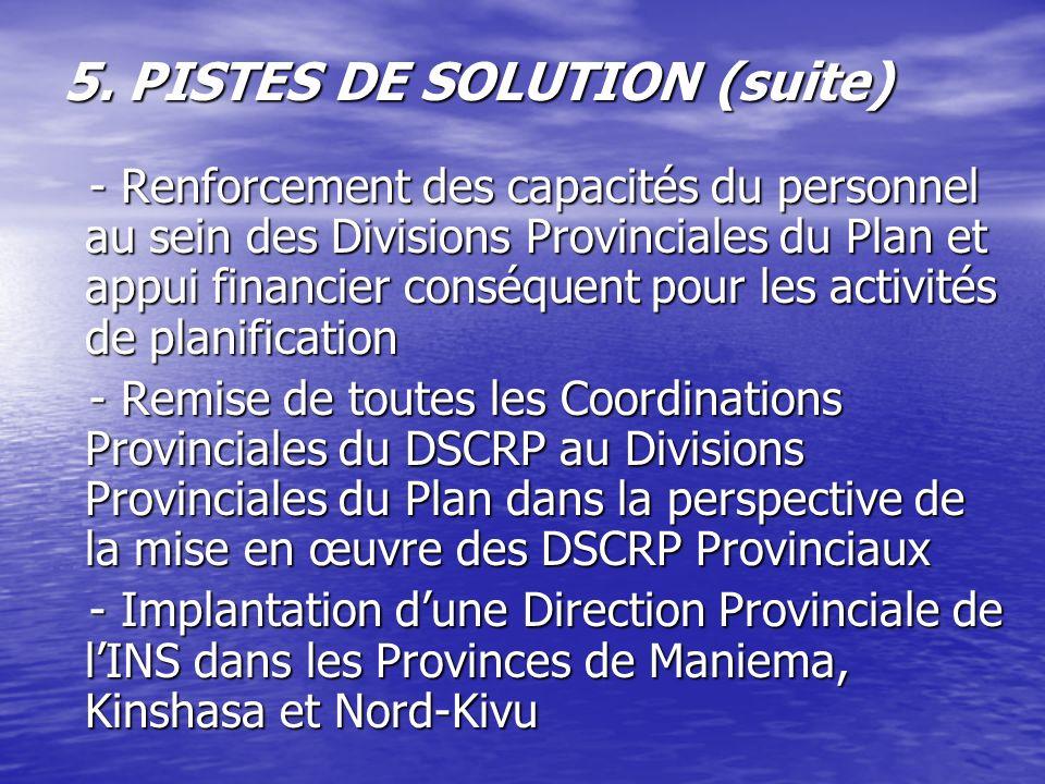 5. PISTES DE SOLUTION (suite) - Renforcement des capacités du personnel au sein des Divisions Provinciales du Plan et appui financier conséquent pour