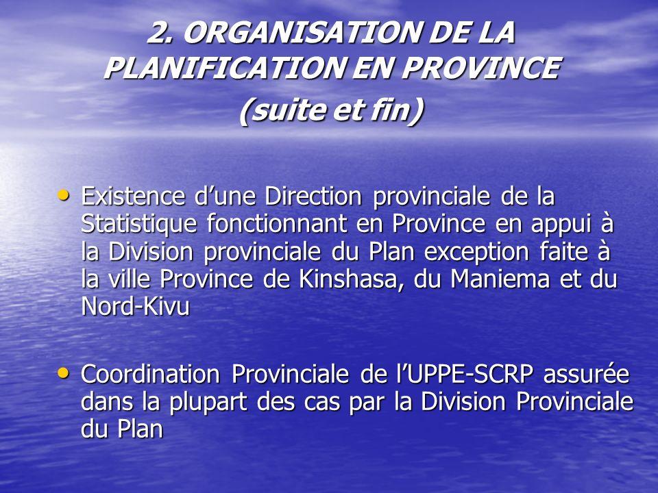 2. ORGANISATION DE LA PLANIFICATION EN PROVINCE (suite et fin) Existence dune Direction provinciale de la Statistique fonctionnant en Province en appu