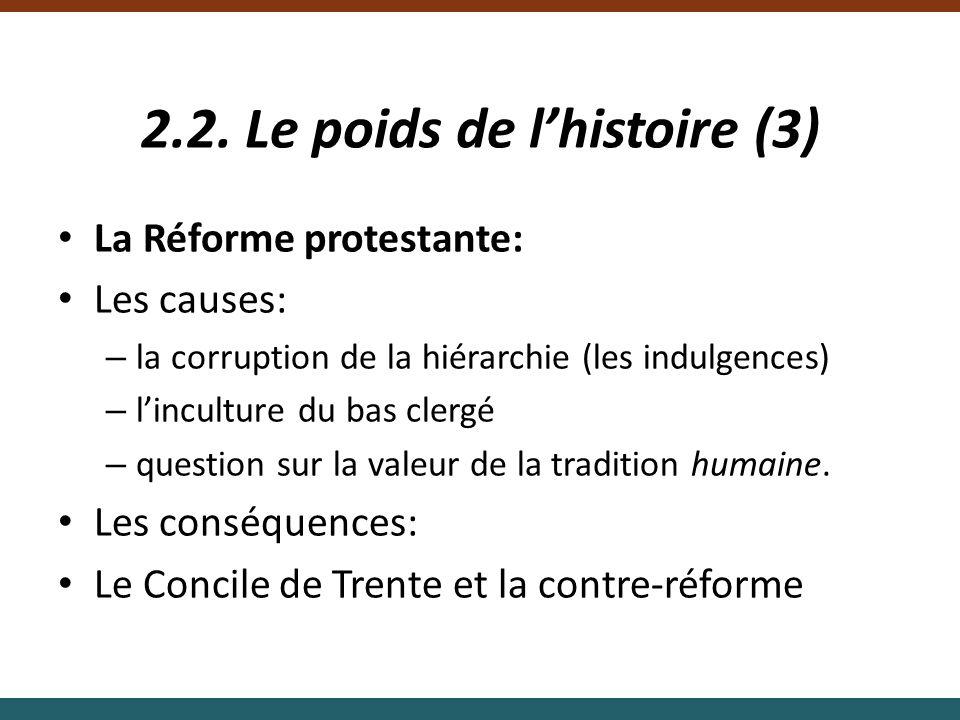 2.2. Le poids de lhistoire (3) La Réforme protestante: Les causes: – la corruption de la hiérarchie (les indulgences) – linculture du bas clergé – que
