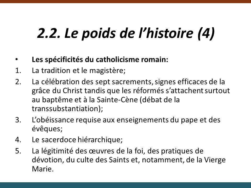 2.2. Le poids de lhistoire (4) Les spécificités du catholicisme romain: 1.La tradition et le magistère; 2.La célébration des sept sacrements, signes e