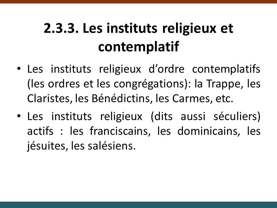 2.3.3. Les instituts religieux et contemplatif Les instituts religieux dordre contemplatifs (les ordres et les congrégations): la Trappe, les Clariste