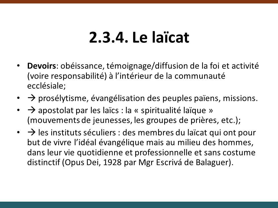 2.3.4. Le laïcat Devoirs: obéissance, témoignage/diffusion de la foi et activité (voire responsabilité) à lintérieur de la communauté ecclésiale; pros