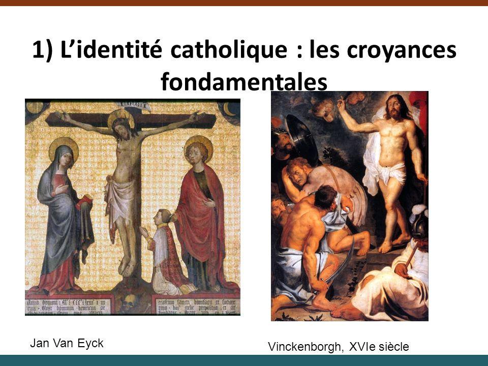1) Lidentité catholique : les croyances fondamentales Jan Van Eyck Vinckenborgh, XVIe siècle