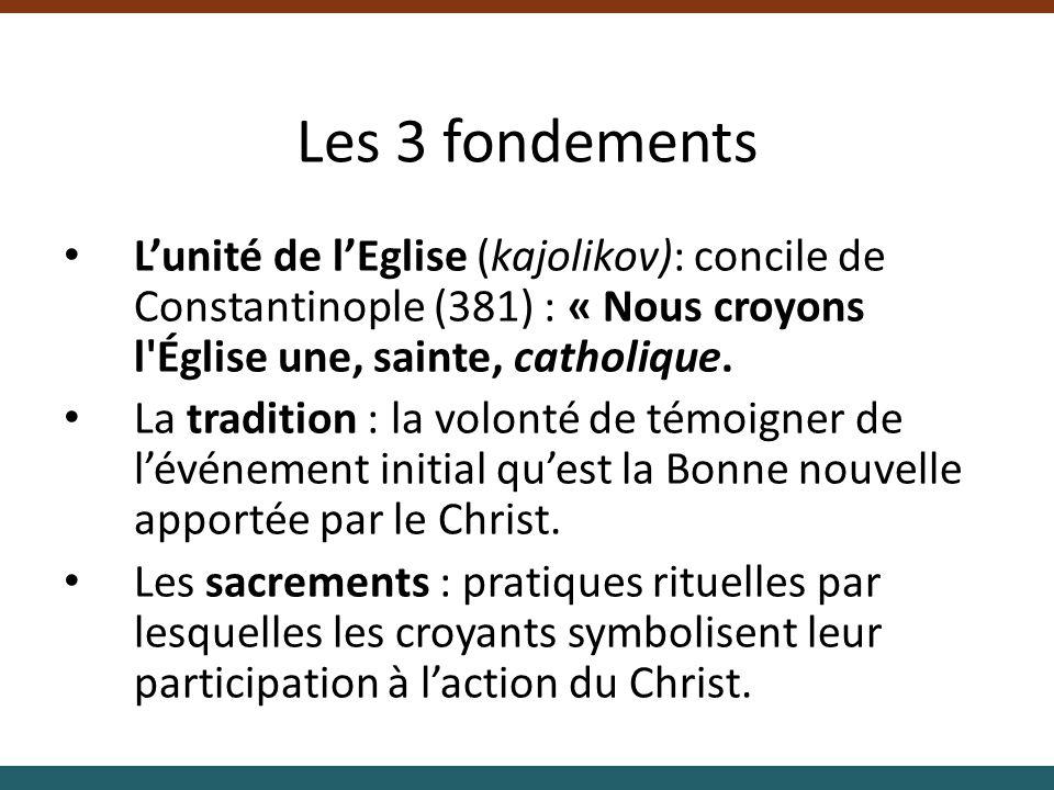 Les 3 fondements Lunité de lEglise (kajolikov): concile de Constantinople (381) : « Nous croyons l'Église une, sainte, catholique. La tradition : la v