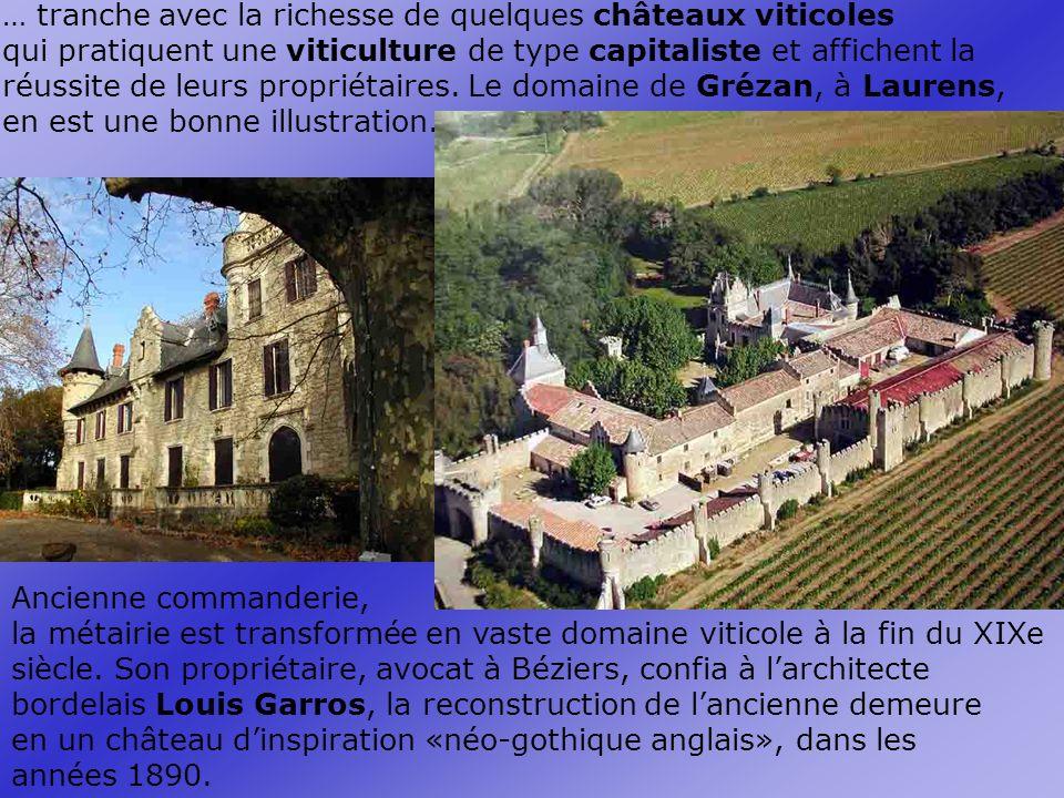 … tranche avec la richesse de quelques châteaux viticoles qui pratiquent une viticulture de type capitaliste et affichent la réussite de leurs propriétaires.