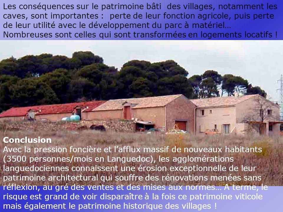 Les conséquences sur le patrimoine bâti des villages, notamment les caves, sont importantes : perte de leur fonction agricole, puis perte de leur utilité avec le développement du parc à matériel… Nombreuses sont celles qui sont transformées en logements locatifs .