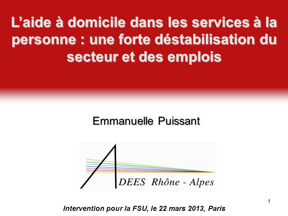 Emmanuelle Puissant Intervention pour la FSU, le 22 mars 2013, Paris Laide à domicile dans les services à la personne : une forte déstabilisation du s
