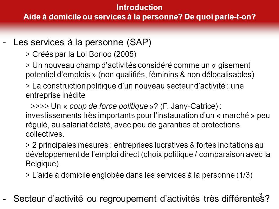 Introduction Aide à domicile ou services à la personne? De quoi parle-t-on? 3 -Les services à la personne (SAP) > Créés par la Loi Borloo (2005) > Un