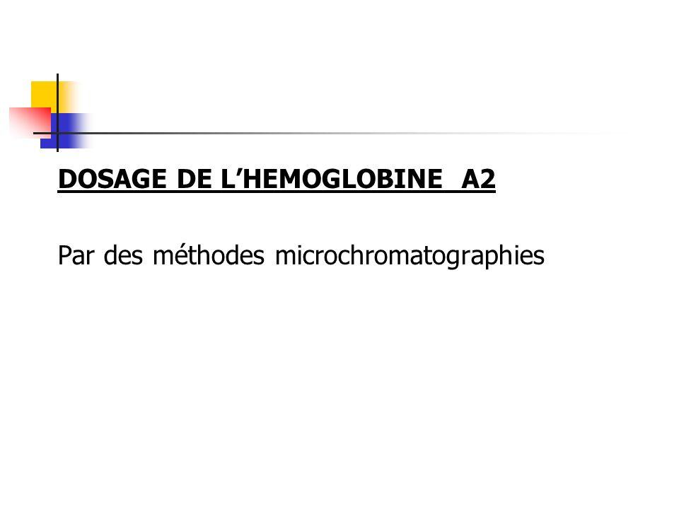 DOSAGE DE LHEMOGLOBINE A2 Par des méthodes microchromatographies