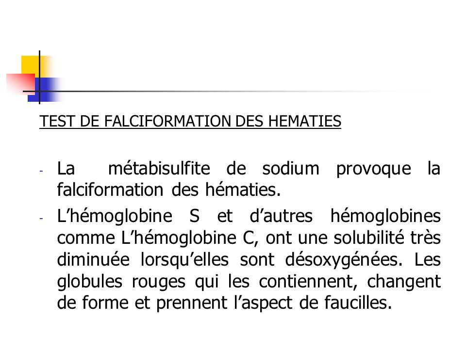 TEST DE FALCIFORMATION DES HEMATIES - La métabisulfite de sodium provoque la falciformation des hématies. - Lhémoglobine S et dautres hémoglobines com