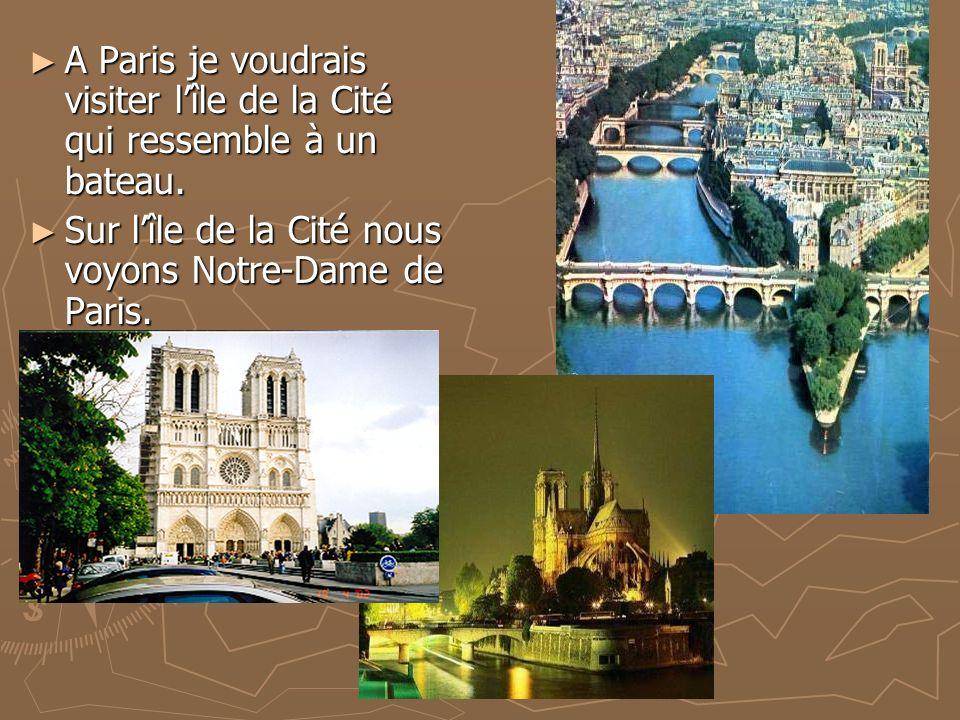 A Paris je voudrais visiter lîle de la Cité qui ressemble à un bateau.