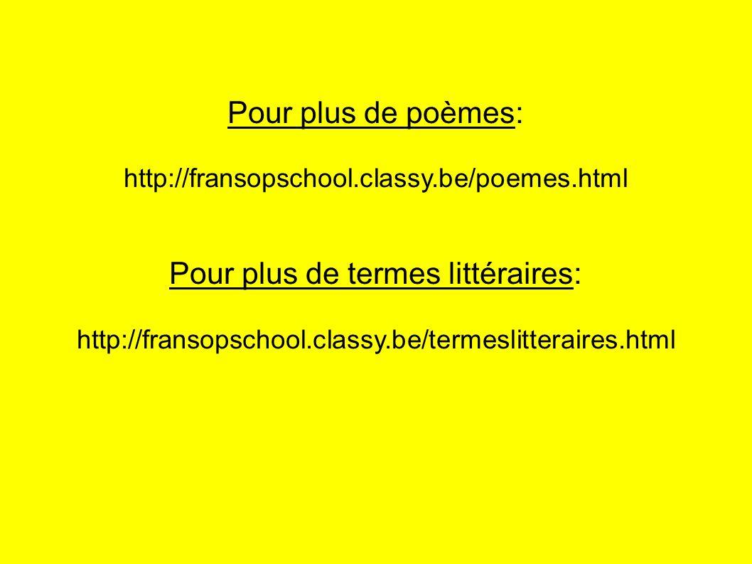 Pour plus de poèmes: http://fransopschool.classy.be/poemes.html Pour plus de termes littéraires: http://fransopschool.classy.be/termeslitteraires.html