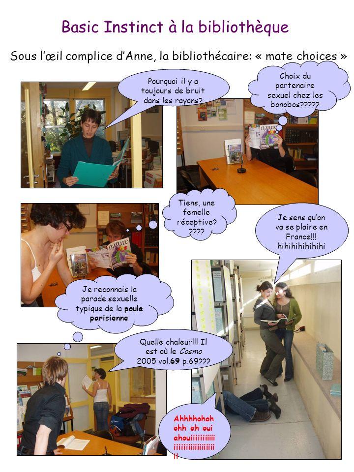 Basic Instinct à la bibliothèque Choix du partenaire sexuel chez les bonobos????? Sous lœil complice dAnne, la bibliothécaire: « mate choices » Tiens,